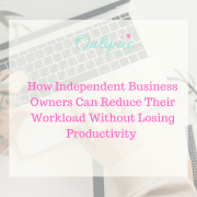 How Independent Business Owners Can Reduce Their Workload Without Losing Productivity